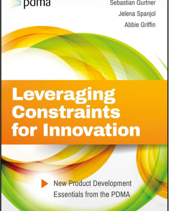 Leveraging Constraints for Innovation: New Product Development Essentials from the PDMA